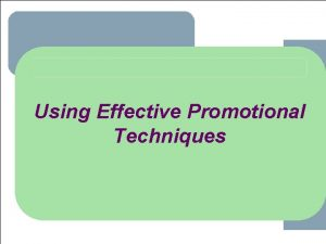 Using Effective Promotional Techniques 1 1 Traditional Promotional