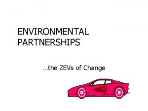 ENVIRONMENTAL PARTNERSHIPS the ZEVs of Change WESTERN GOVERNORS