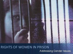 RIGHTS OF WOMEN IN PRISON Addressing Gender Issues