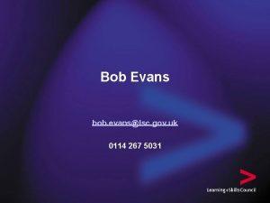 Bob Evans bob evanslsc gov uk 0114 267