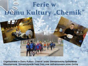 Ferie w Domu Kultury Chemik Organizowane w Domu