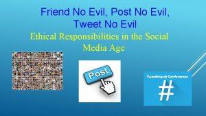 Friend No Evil Post No Evil Tweet No