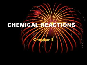 CHEMICAL REACTIONS Chapter 8 Chemical equations have ingredients