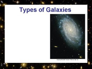 Types of Galaxies How are galaxies classified Shape