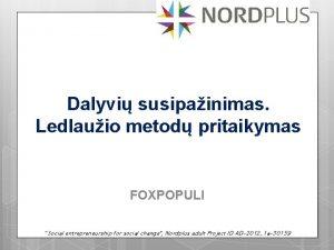 Dalyvi susipainimas Ledlauio metod pritaikymas FOXPOPULI Social entrepreneurship