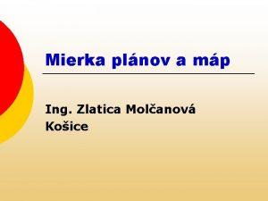Mierka plnov a mp Ing Zlatica Molanov Koice