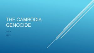 THE CAMBODIA GENOCIDE Julius Lizzy Cambodian Genocide refers