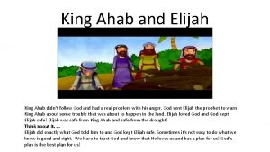 King Ahab and Elijah King Ahab didnt follow