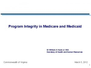 Program Integrity in Medicare and Medicaid Dr William