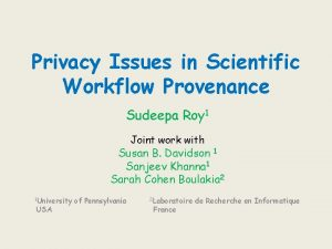 Privacy Issues in Scientific Workflow Provenance Sudeepa Roy