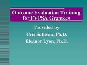 Outcome Evaluation Training for FVPSA Grantees Provided by
