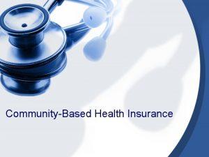 CommunityBased Health Insurance CommunityBased Health Insurance Of all
