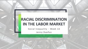 RACIAL DISCRIMINATION IN THE LABOR MARKET Social Inequality