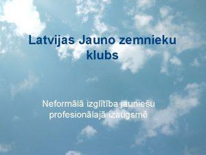 Latvijas Jauno zemnieku klubs Neforml izgltba jaunieu profesionlaj
