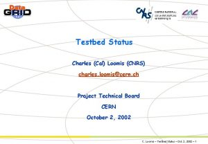 Testbed Status Charles Cal Loomis CNRS charles loomiscern