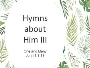 Hymns about Him III One and Many John