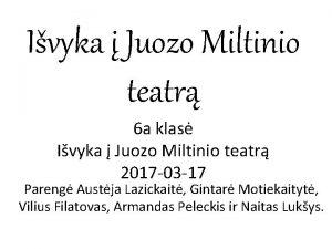 Ivyka Juozo Miltinio teatr 6 a klas Ivyka
