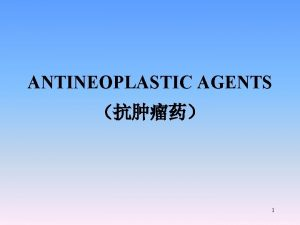 ANTINEOPLASTIC AGENTS 1 SECTION 1 Introduction SECTION 2