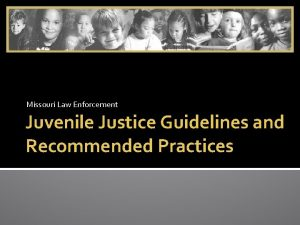 Missouri Law Enforcement Juvenile Justice Guidelines and Recommended