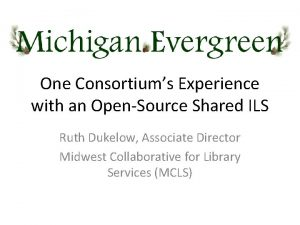 One Consortiums Experience with an OpenSource Shared ILS