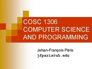 COSC 1306 COMPUTER SCIENCE AND PROGRAMMING JehanFranois Pris