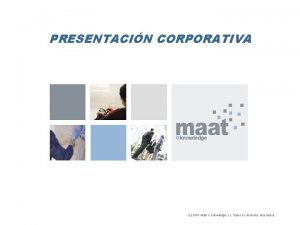 PRESENTACIN CORPORATIVA c 2007 Maat G Knowledge S