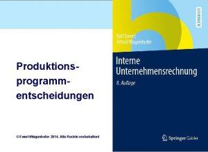 Produktionsprogrammentscheidungen EwertWagenhofer 2014 Alle Rechte vorbehalten Ziele n