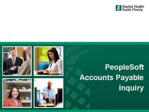 People Soft Accounts Payable Inquiry 1 Who Should