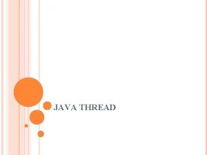 JAVA THREAD OUTLINE What is a thread Create