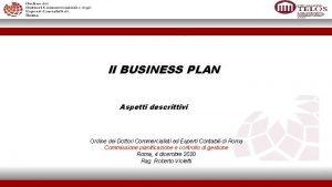 Il BUSINESS PLAN aspetti descrittivi Il BUSINESS PLAN