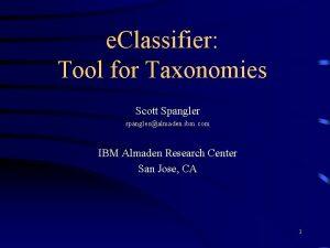 e Classifier Tool for Taxonomies Scott Spangler spanglesalmaden