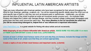 INFLUENTIAL LATIN AMERICAN ARTISTS There are many influential