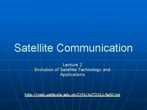 Satellite Communication Lecture 2 Evolution of Satellite Technology