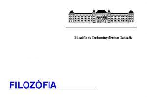 Filozfia s Tudomnytrtnet Tanszk FILOZFIA Kvetelmnyek flvkzi jegyhez