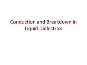 Conduction and Breakdown in Liquid Dielectrics Liquid as