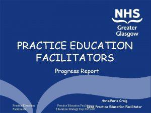PRACTICE EDUCATION FACILITATORS Progress Report Anne Marie Craig