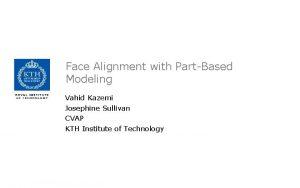Face Alignment with PartBased Modeling Vahid Kazemi Josephine