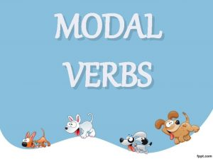 MODAL VERBS CAN CAN T It is used