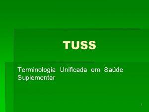 TUSS Terminologia Unificada em Sade Suplementar 1 TUSS