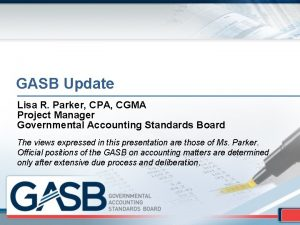 GASB Update Lisa R Parker CPA CGMA Project