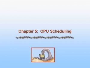 Chapter 5 CPU Scheduling Chapter 5 CPU Scheduling
