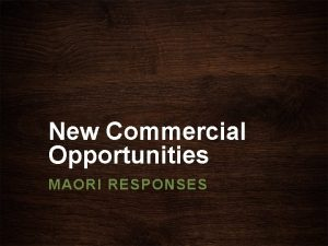 New Commercial Opportunities MAORI RESPONSES Commercial Opportunities As