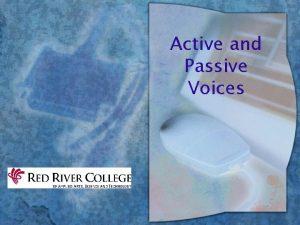 Active and Passive Voices Passive Voice w The