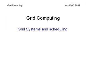 Grid Computing April 20 th 2009 Grid Computing