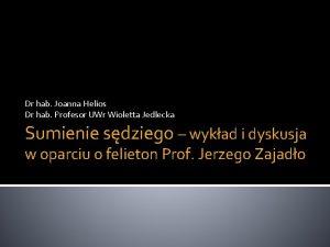 Dr hab Joanna Helios Dr hab Profesor UWr