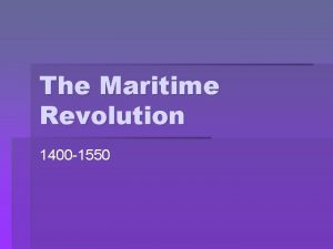 The Maritime Revolution 1400 1550 Global Maritime Expansion