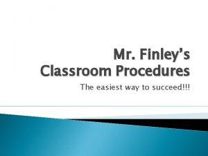 Mr Finleys Classroom Procedures The easiest way to