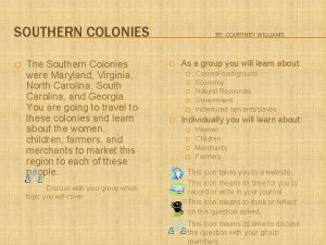 SOUTHERN COLONIES The Southern Colonies were Maryland Virginia