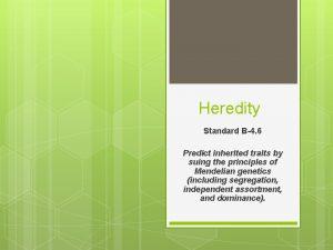 Heredity Standard B4 6 Predict inherited traits by