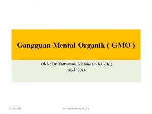 Gangguan Mental Organik GMO Oleh Dr Fattyawan Kintono